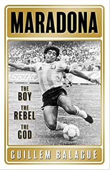 Maradona - The Boy, The Rebel, The God, by Guillem Balague